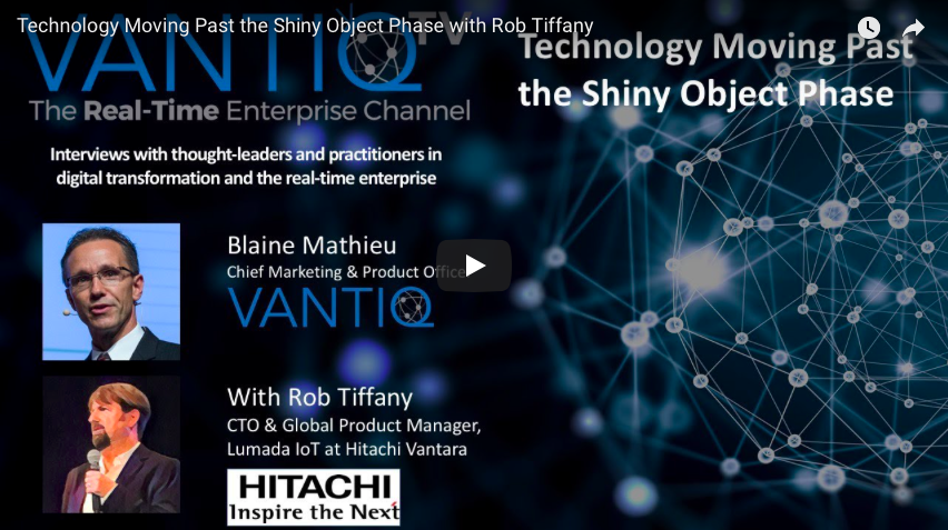 VANTIQ TV-guest speaker Rob Tiffany CTO & Global product manager Lumada IoT at Hitachi Vantara, Technology moving past the shiny object phase