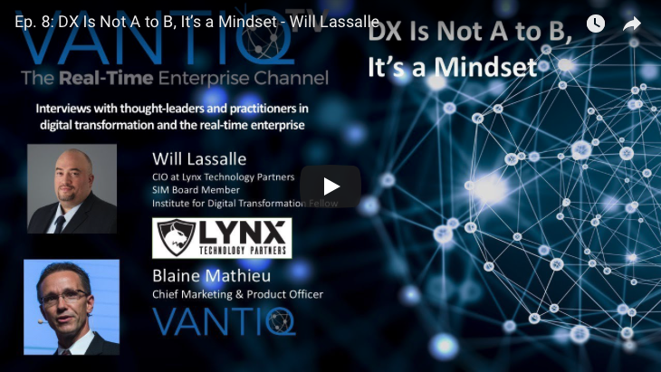 VANTIQ TV-guest speaker Will Lassalle CIO at Lynx Technology partners SIM board member, DX is not A to B, it's a Mindset