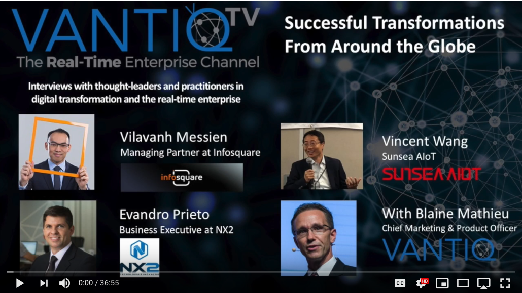 VANTIQ TV-guest speaker Vilavanh Messien Managing partner at Infosquare, Vincent Wang Sunsea AIoT, Evandro Prieto business executive at NX2, successful transformations from around the globe