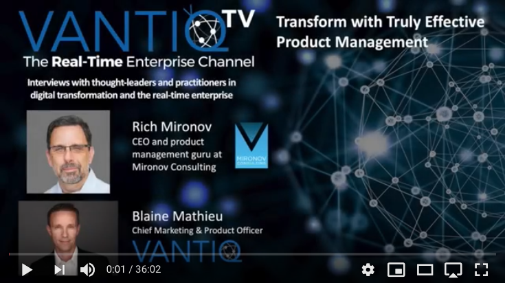 VANTIQ TV-guest speaker Rich Mironov, CEO and product management guru at Mironov Consulting, Transform with Truly effective Product Management
