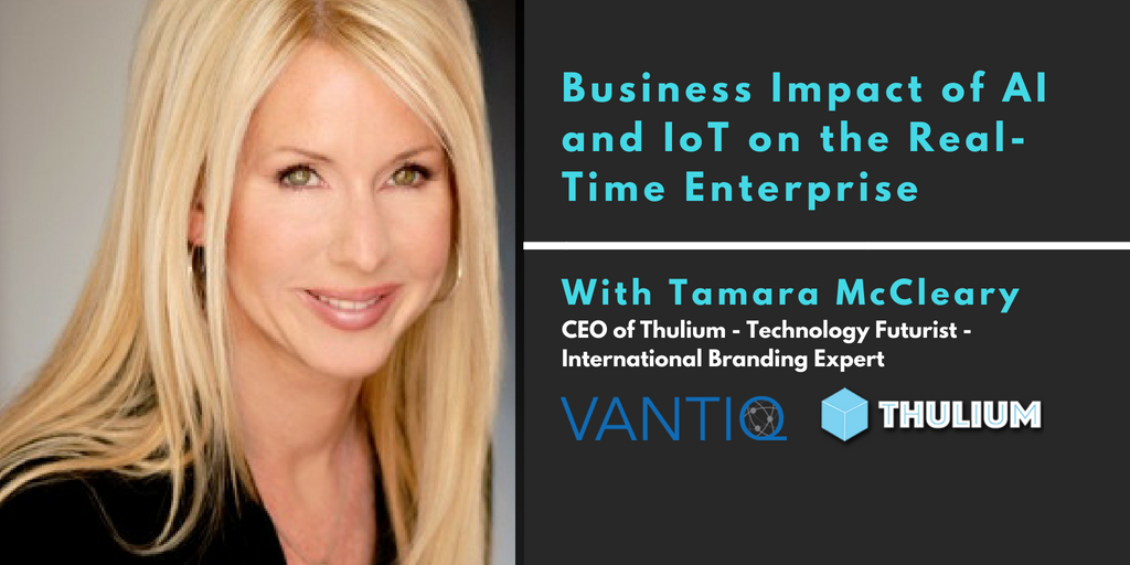 VANTIQ TV-guest speaker Tamara McCleary CEO of Thulium, business impact of AI and IoT on the real-time enterprise