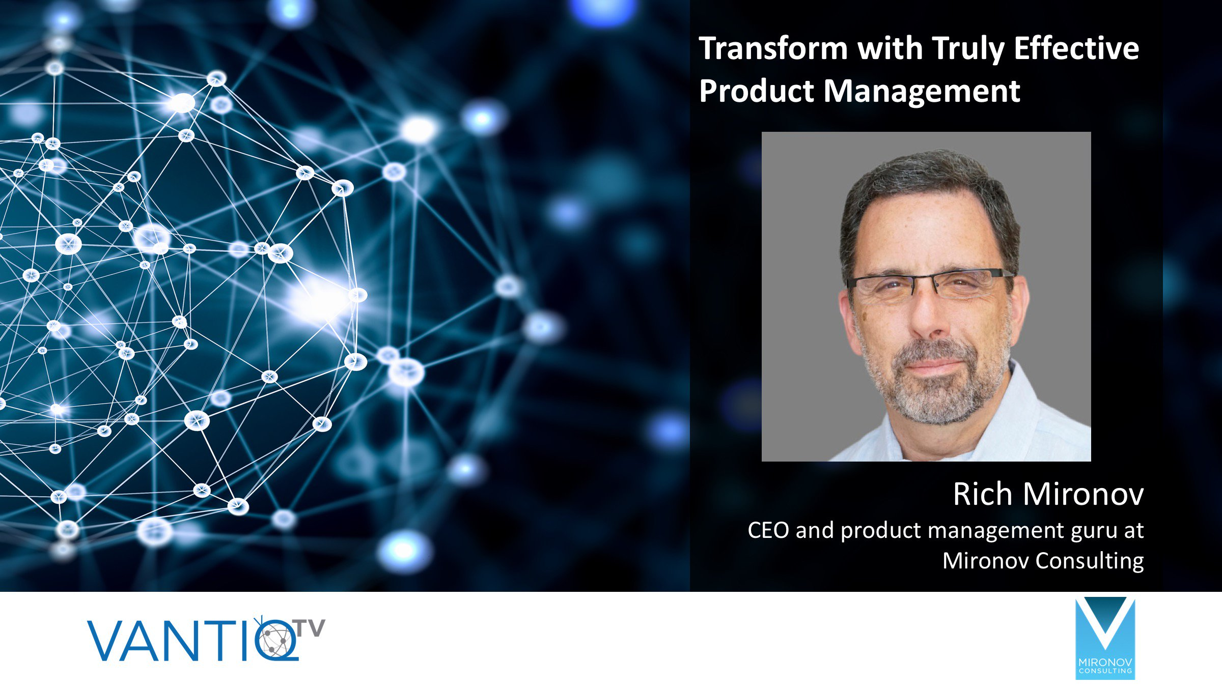 VANTIQ TV-Guest Speaker Rich Mironov CEO and product management guru at Mironov consulting, transform with truly effective product management