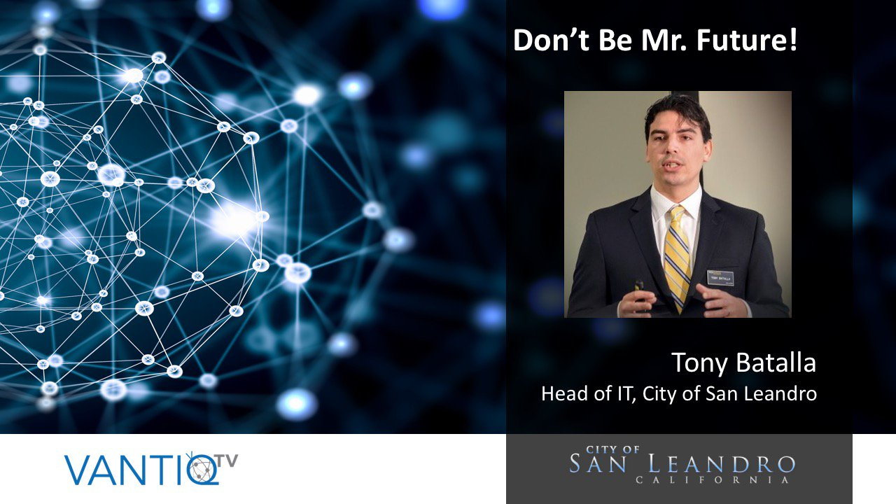 VANTIQ TV-guest speaker Tony Batalla Head of IT at city of San Leandro, Don't be Mr.Future