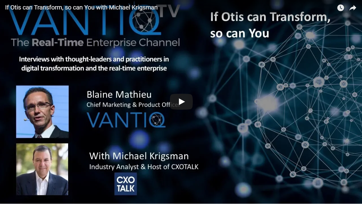 VANTIQ TV-guest speaker Michael Krigsman Industry Analyst & Host of CXOTALK, if Otis can transform, so can you